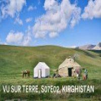 Vu sur Terre, s07e02, Kirghistan